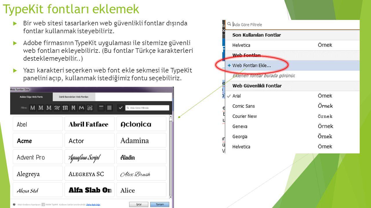 TypeKit fontları eklemek  Bir web sitesi tasarlarken web güvenlikli fontlar dışında fontlar kullanmak isteyebiliriz.