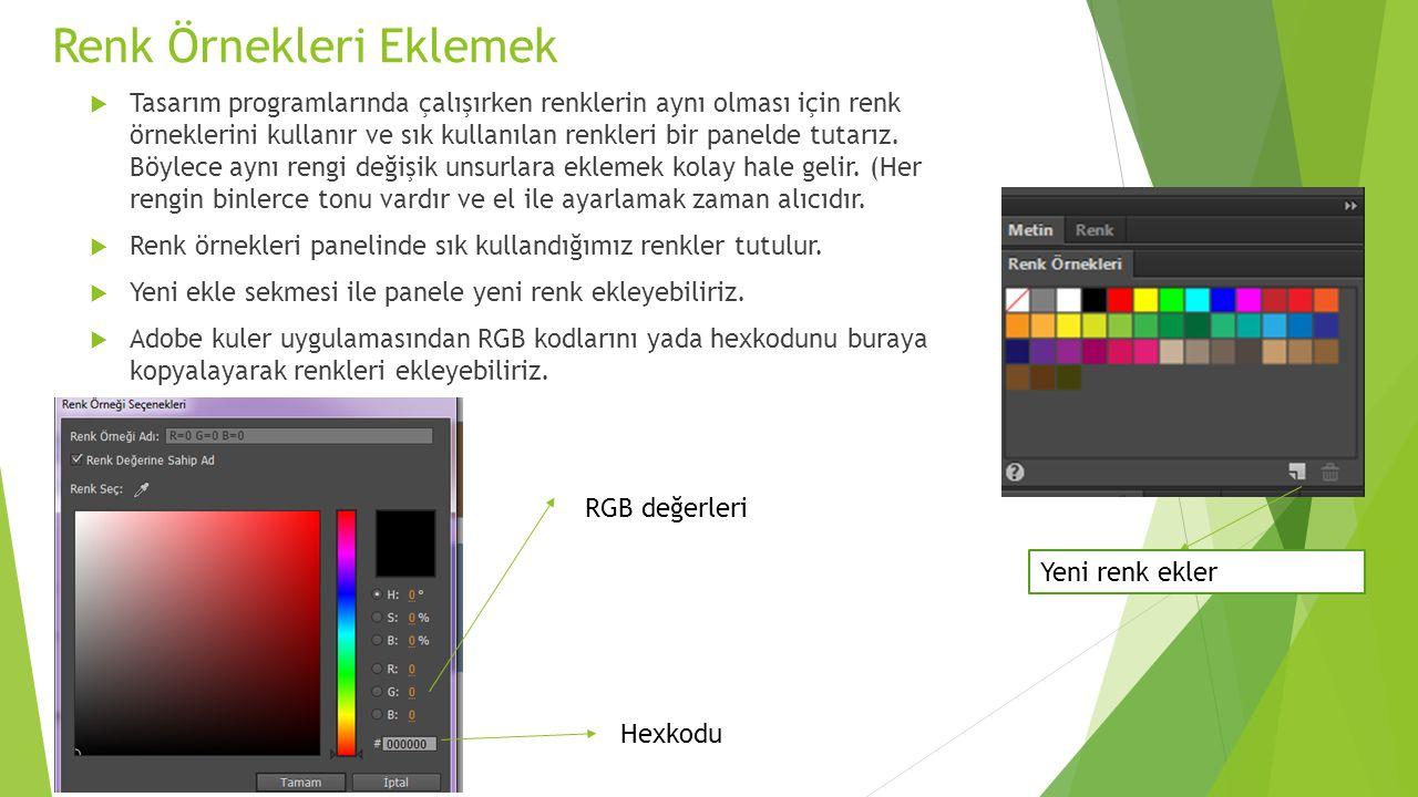 Renk Örnekleri Eklemek  Tasarım programlarında çalışırken renklerin aynı olması için renk örneklerini kullanır ve sık kullanılan renkleri bir panelde tutarız.