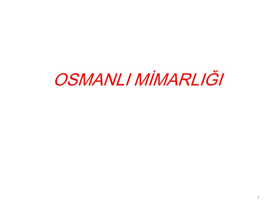 OSMANLI MİMARLIĞI 1