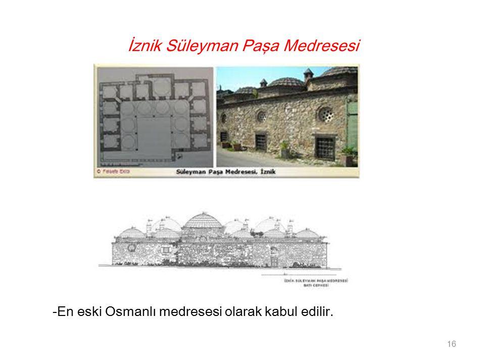 İznik Süleyman Paşa Medresesi -En eski Osmanlı medresesi olarak kabul edilir. 16