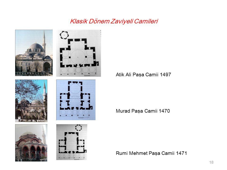 Klasik Dönem Zaviyeli Camileri 18 Atik Ali Paşa Camii 1497 Murad Paşa Camii 1470 Rumi Mehmet Paşa Camii 1471