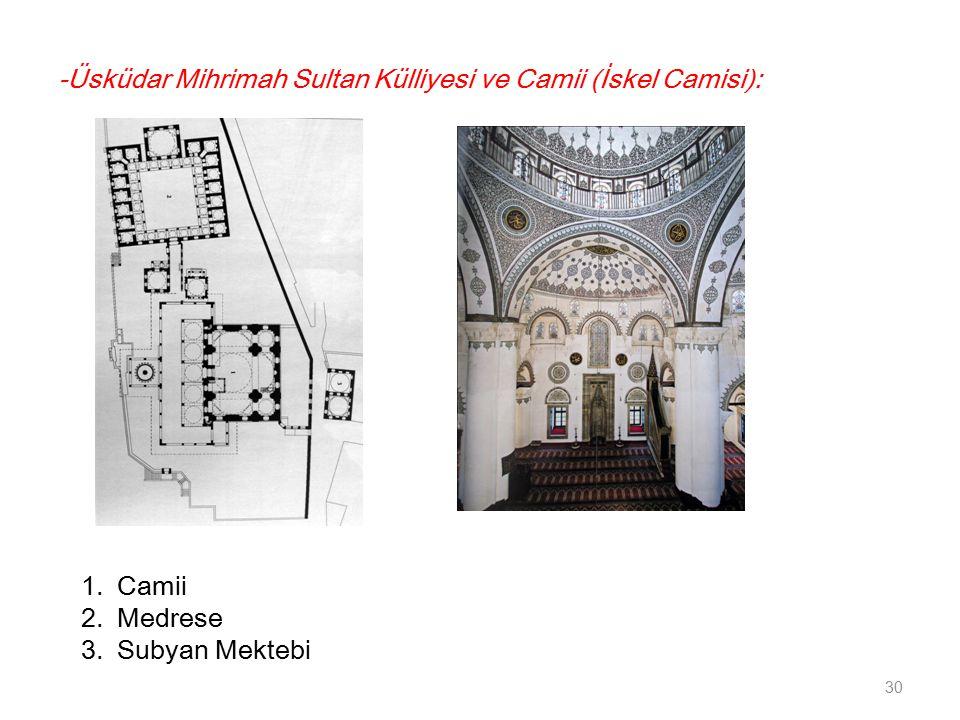 -Üsküdar Mihrimah Sultan Külliyesi ve Camii (İskel Camisi): 30 1.Camii 2.Medrese 3.Subyan Mektebi