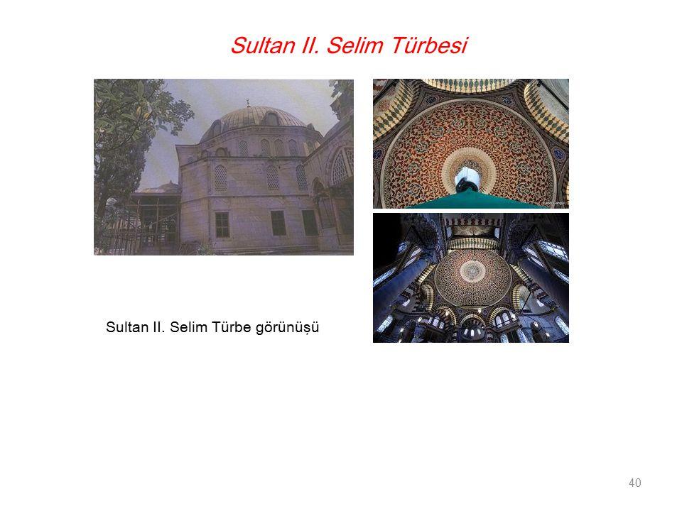 Sultan II. Selim Türbesi Sultan II. Selim Türbe görünüşü 40