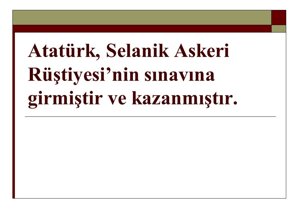 Atatürk, Selanik Askeri Rüştiyesi'nin sınavına girmiştir ve kazanmıştır.
