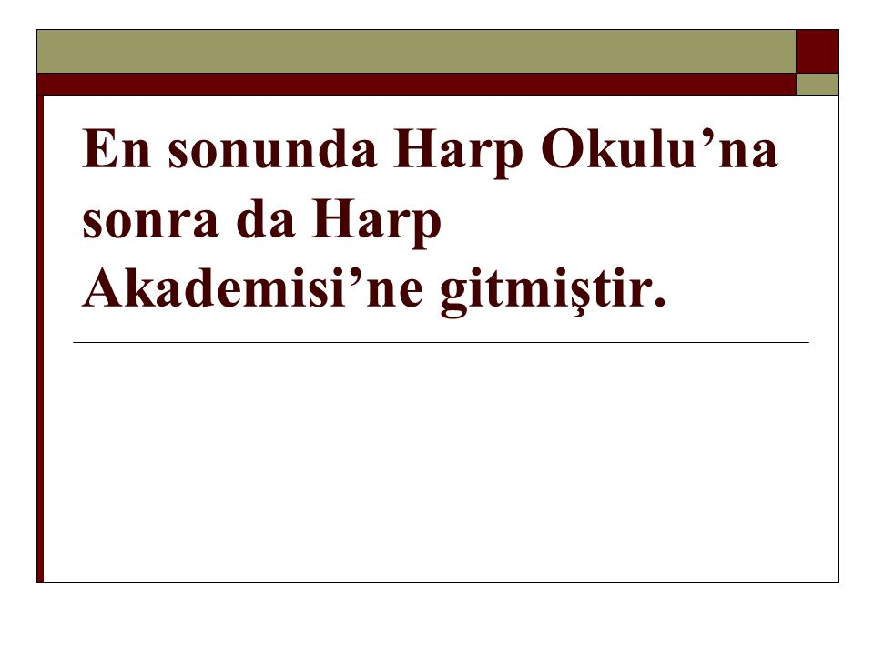En sonunda Harp Okulu'na sonra da Harp Akademisi'ne gitmiştir.