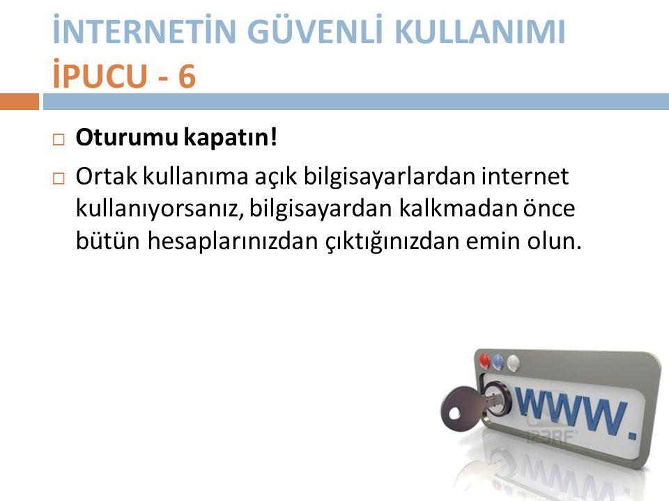 İNTERNETİN GÜVENLİ KULLANIMI İPUCU - 5  Her yerden bağlanmayın!  Eğer internet cafe, AVM gibi kablosuz (WiFi) internet erişimi sunan bir yerden inte