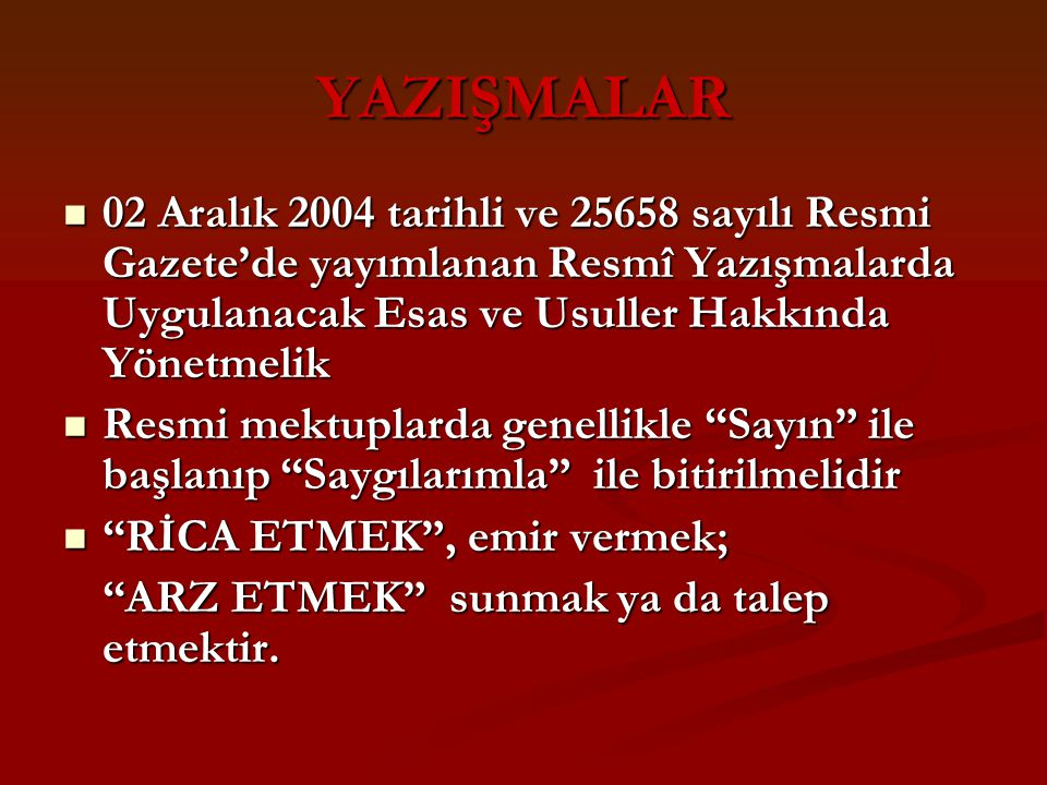 YAZIŞMALAR 02 Aralık 2004 tarihli ve 25658 sayılı Resmi Gazete'de yayımlanan Resmî Yazışmalarda Uygulanacak Esas ve Usuller Hakkında Yönetmelik 02 Ara