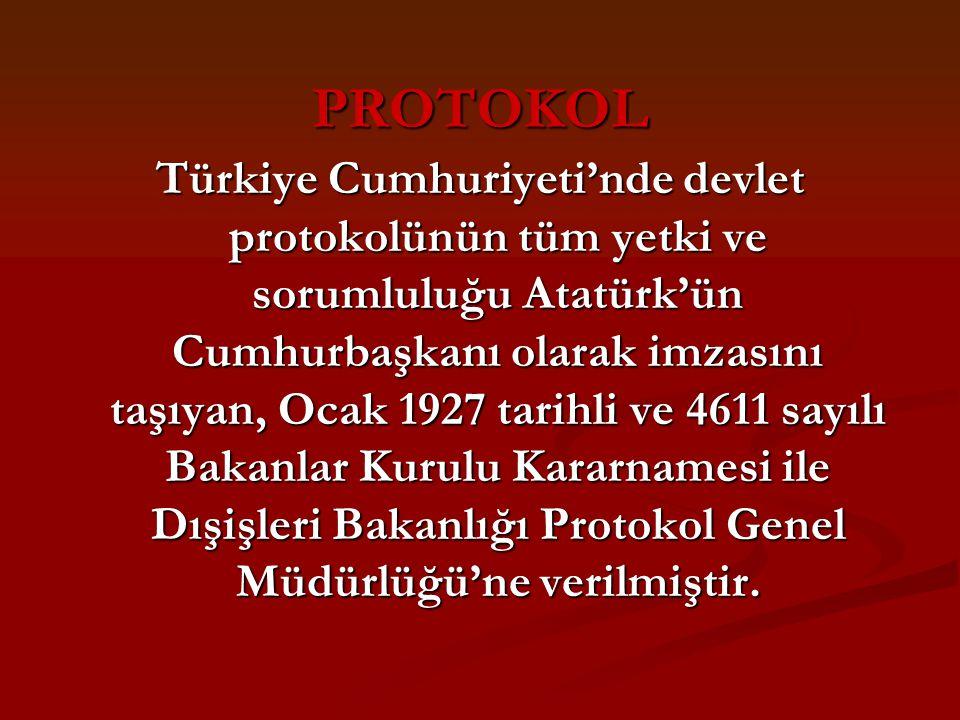 PROTOKOL Türkiye Cumhuriyeti'nde devlet protokolünün tüm yetki ve sorumluluğu Atatürk'ün Cumhurbaşkanı olarak imzasını taşıyan, Ocak 1927 tarihli ve 4