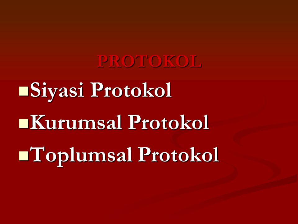 PROTOKOL Siyasi Protokol Siyasi Protokol Kurumsal Protokol Kurumsal Protokol Toplumsal Protokol Toplumsal Protokol