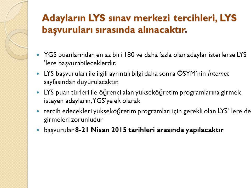 Adayların LYS sınav merkezi tercihleri, LYS başvuruları sırasında alınacaktır.