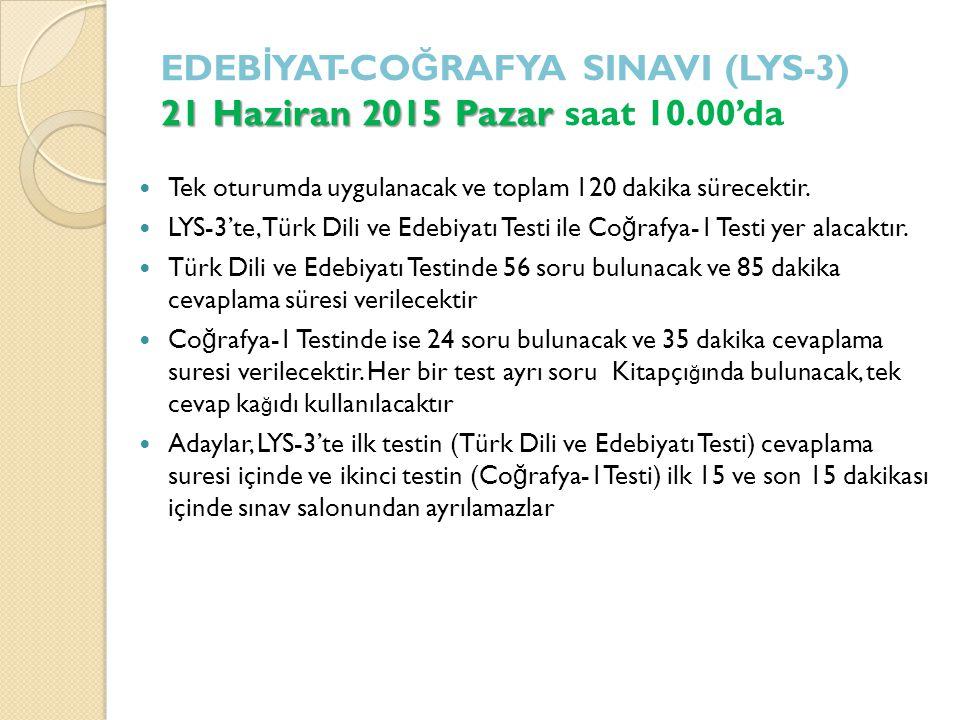 21 Haziran 2015 Pazar EDEB İ YAT-CO Ğ RAFYA SINAVI (LYS-3) 21 Haziran 2015 Pazar saat 10.00'da Tek oturumda uygulanacak ve toplam 120 dakika sürecektir.