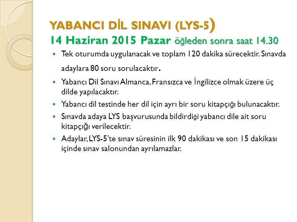 YABANCI D İ L SINAVI (LYS-5 ) 14 Haziran 2015 Pazar ö ğ leden sonra saat 14.30 Tek oturumda uygulanacak ve toplam 120 dakika sürecektir.