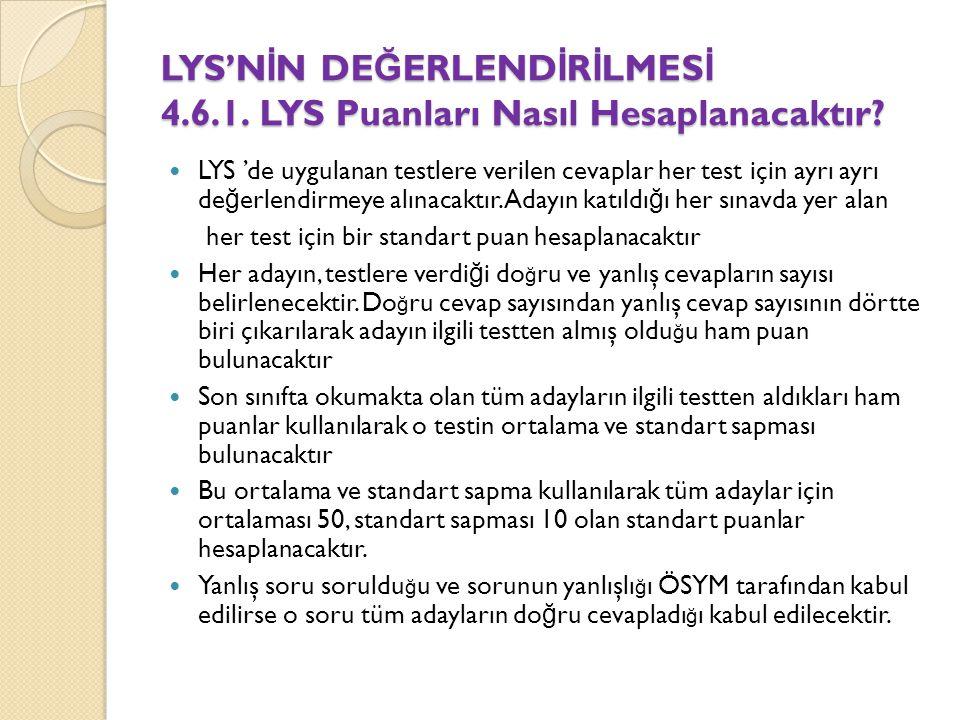 LYS'N İ N DE Ğ ERLEND İ R İ LMES İ 4.6.1. LYS Puanları Nasıl Hesaplanacaktır.