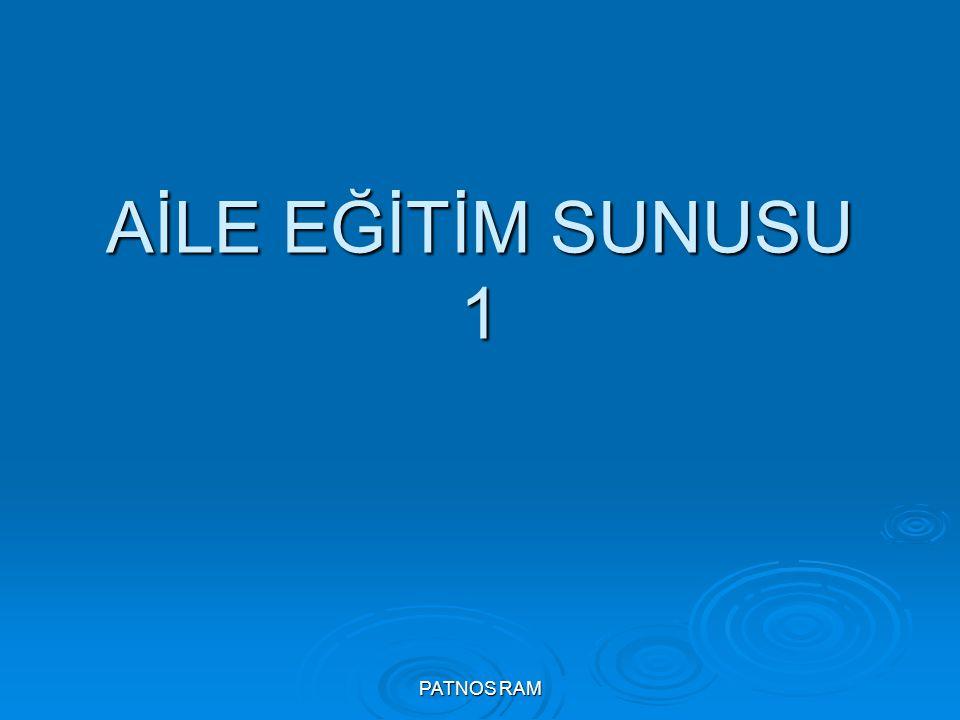 PATNOS RAM AİLE EĞİTİM SUNUSU 1