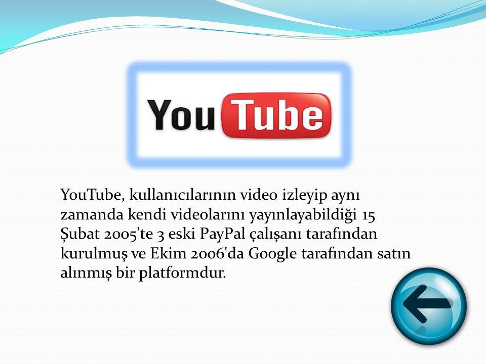 YouTube, kullanıcılarının video izleyip aynı zamanda kendi videolarını yayınlayabildiği 15 Şubat 2005 te 3 eski PayPal çalışanı tarafından kurulmuş ve Ekim 2006 da Google tarafından satın alınmış bir platformdur.
