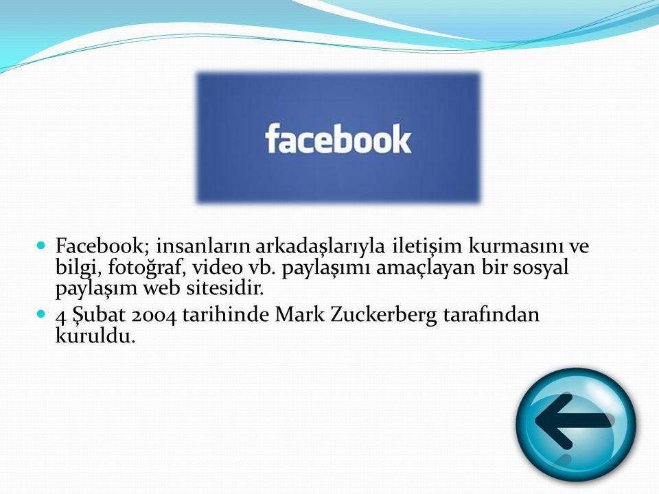 Facebook; insanların arkadaşlarıyla iletişim kurmasını ve bilgi, fotoğraf, video vb.
