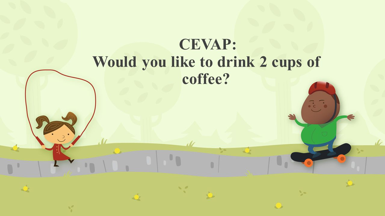 CEVAP: Would you like to drink 2 cups of coffee?