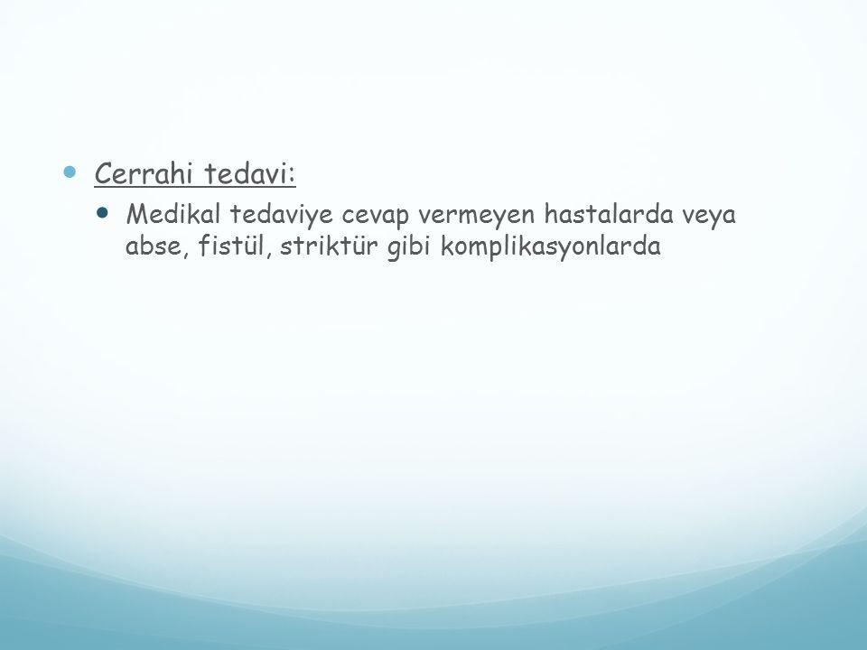 Cerrahi tedavi: Medikal tedaviye cevap vermeyen hastalarda veya abse, fistül, striktür gibi komplikasyonlarda