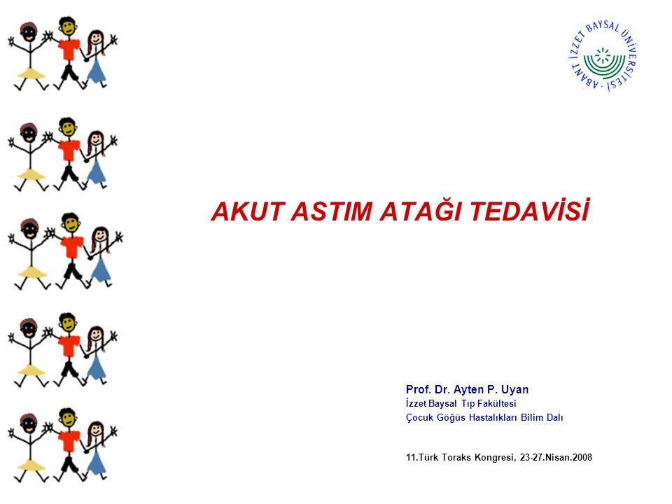 AKUT ASTIM ATAĞI TEDAVİSİ Prof. Dr. Ayten P. Uyan İzzet Baysal Tıp Fakültesi Çocuk Göğüs Hastalıkları Bilim Dalı 11.Türk Toraks Kongresi, 23-27.Nisan.