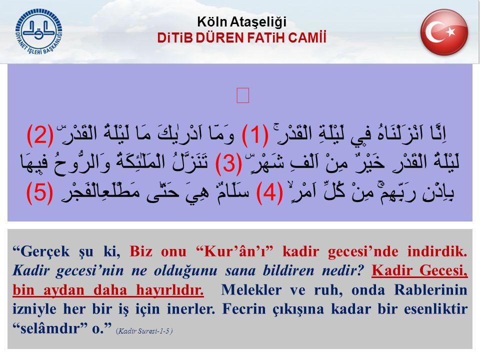 """""""Gerçek şu ki, Biz onu """"Kur'ân'ı"""" kadir gecesi'nde indirdik. Kadir gecesi'nin ne olduğunu sana bildiren nedir? Kadir Gecesi, bin aydan daha hayırlıdır"""