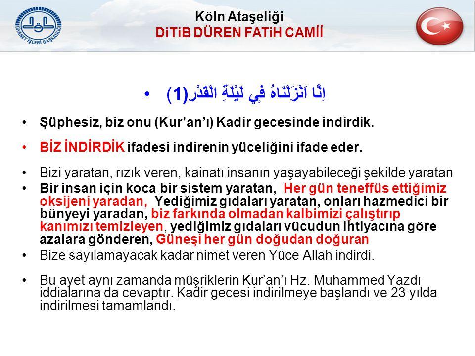 اِنَّٓا اَنْزَلْنَاهُ ف۪ي لَيْلَةِ الْقَدْرِ(1) Şüphesiz, biz onu (Kur'an'ı) Kadir gecesinde indirdik. BİZ İNDİRDİK ifadesi indirenin yüceliğini ifade