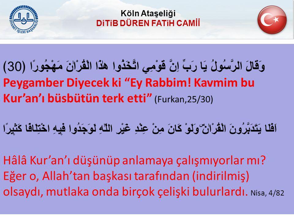 """وَقَالَ الرَّسُولُ يَا رَبِّ اِنَّ قَوْمِي اتَّخَذُوا هٰذَا الْقُرْاٰنَ مَهْجُورًا ﴿ 30 ﴾ Peygamber Diyecek ki """"Ey Rabbim! Kavmim bu Kur'an'ı büsbütün"""