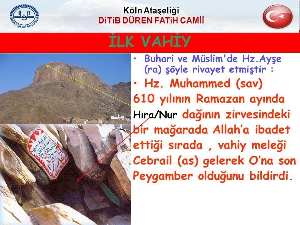 İLK VAHİY Buhari ve Müslim'de Hz.Ayşe (ra) şöyle rivayet etmiştir : Hz. Muhammed (sav) 610 yılının Ramazan ayında Hıra/Nur dağının zirvesindeki bir ma