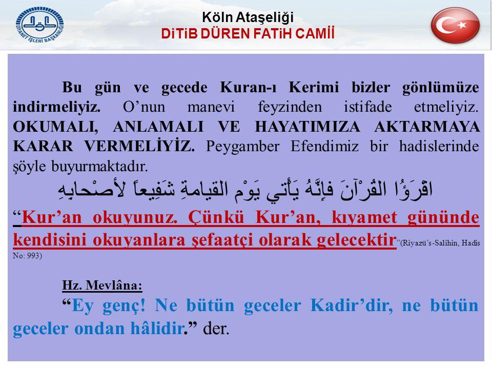 Bu gün ve gecede Kuran-ı Kerimi bizler gönlümüze indirmeliyiz. O'nun manevi feyzinden istifade etmeliyiz. OKUMALI, ANLAMALI VE HAYATIMIZA AKTARMAYA KA