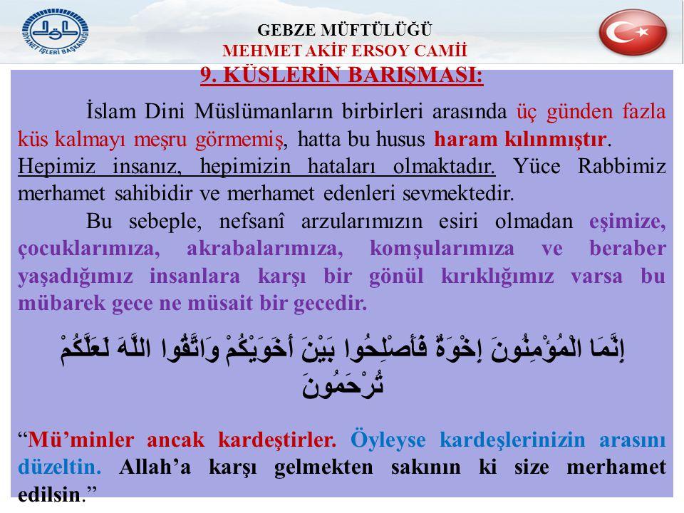 9. KÜSLERİN BARIŞMASI: İslam Dini Müslümanların birbirleri arasında üç günden fazla küs kalmayı meşru görmemiş, hatta bu husus haram kılınmıştır. Hepi