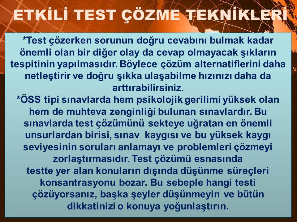 *Test çözerken sorunun doğru cevabını bulmak kadar önemli olan bir diğer olay da cevap olmayacak şıkların tespitinin yapılmasıdır.