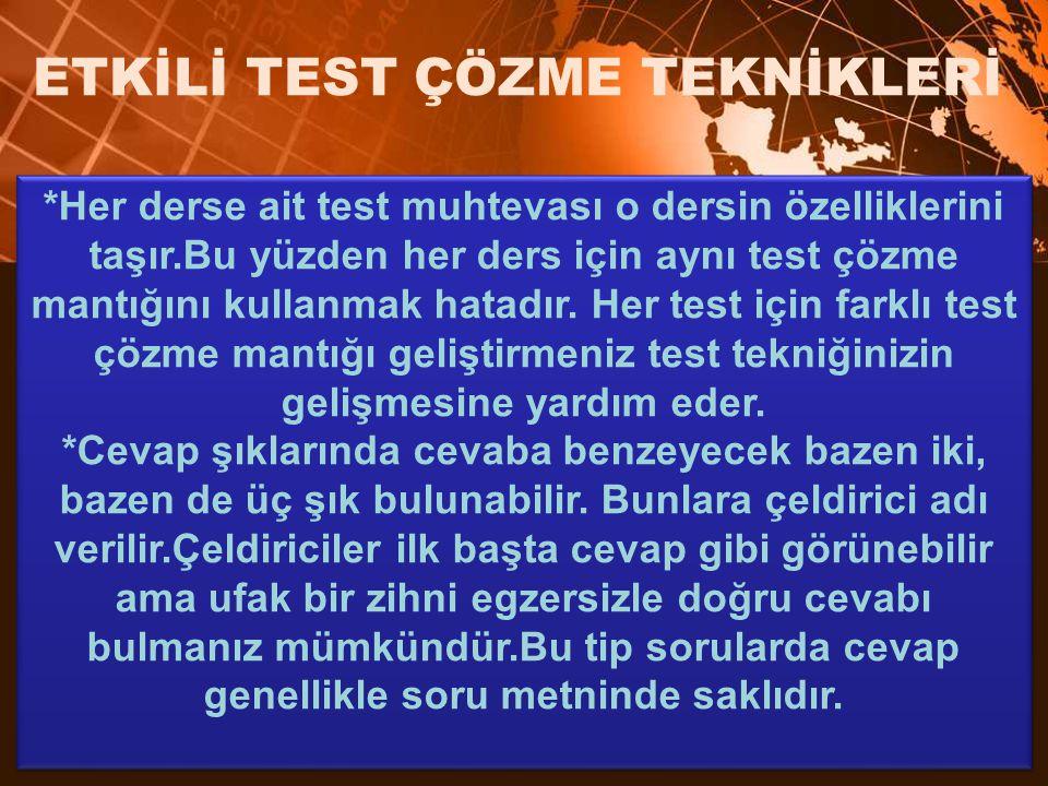 *Her derse ait test muhtevası o dersin özelliklerini taşır.Bu yüzden her ders için aynı test çözme mantığını kullanmak hatadır.