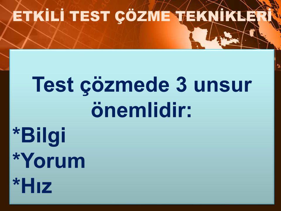 Test çözmede 3 unsur önemlidir: *Bilgi *Yorum *Hız Test çözmede 3 unsur önemlidir: *Bilgi *Yorum *Hız ETKİLİ TEST ÇÖZME TEKNİKLERİ
