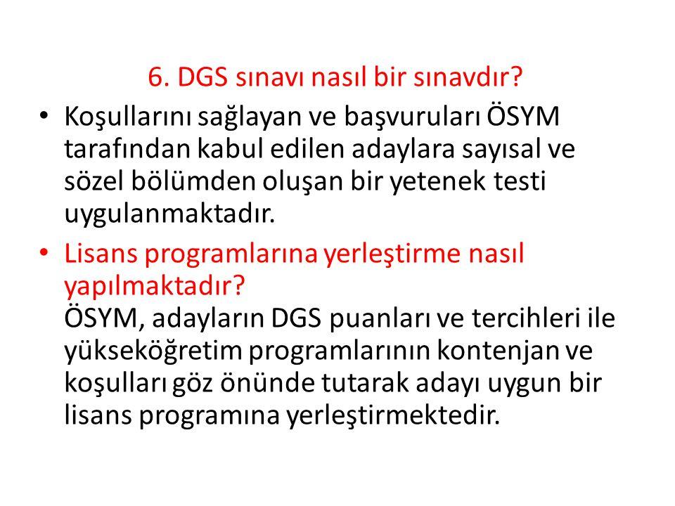 6. DGS sınavı nasıl bir sınavdır? Koşullarını sağlayan ve başvuruları ÖSYM tarafından kabul edilen adaylara sayısal ve sözel bölümden oluşan bir yeten