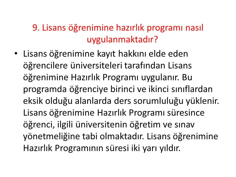 9. Lisans öğrenimine hazırlık programı nasıl uygulanmaktadır? Lisans öğrenimine kayıt hakkını elde eden öğrencilere üniversiteleri tarafından Lisans ö
