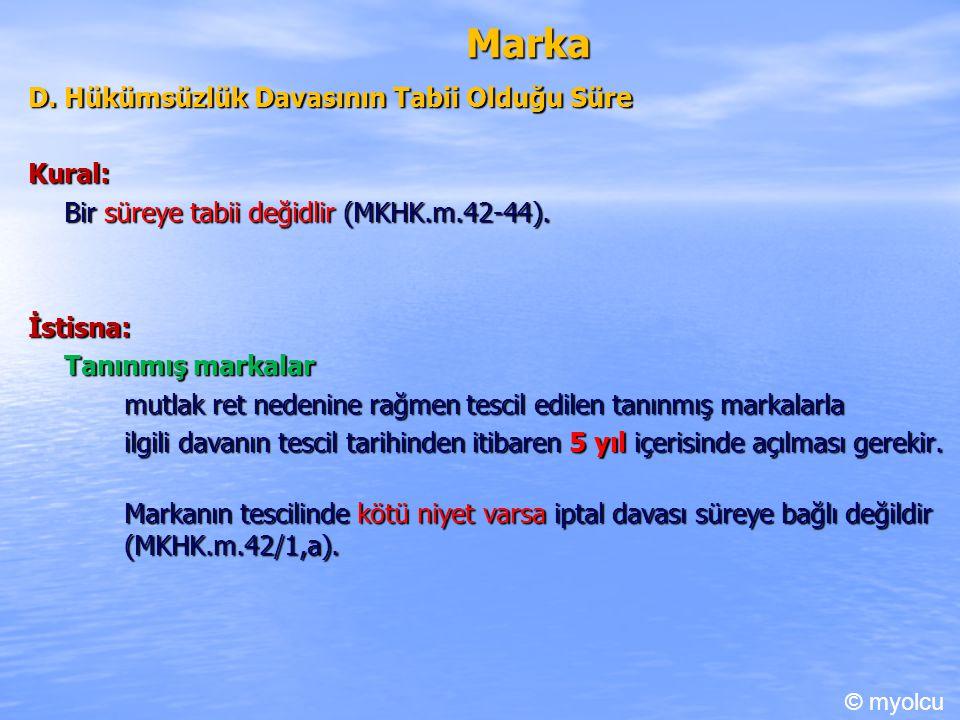 Marka D.Hükümsüzlük Davasının Tabii Olduğu Süre Kural: Bir süreye tabii değidlir (MKHK.m.42-44).