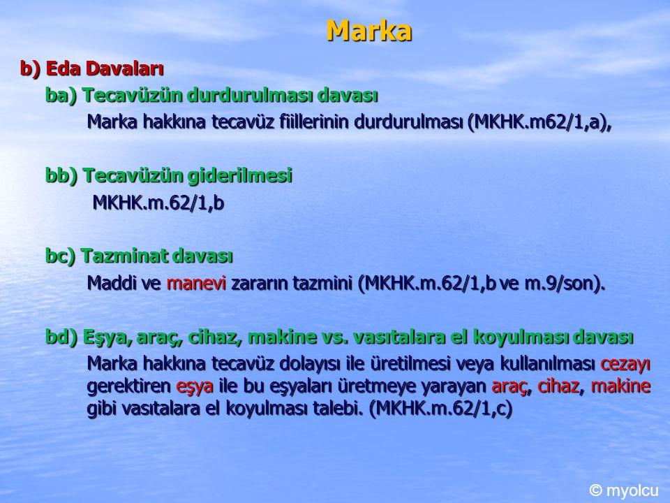 Marka b) Eda Davaları ba) Tecavüzün durdurulması davası Marka hakkına tecavüz fiillerinin durdurulması (MKHK.m62/1,a), bb) Tecavüzün giderilmesi MKHK.m.62/1,b MKHK.m.62/1,b bc) Tazminat davası Maddi ve manevi zararın tazmini (MKHK.m.62/1,b ve m.9/son).