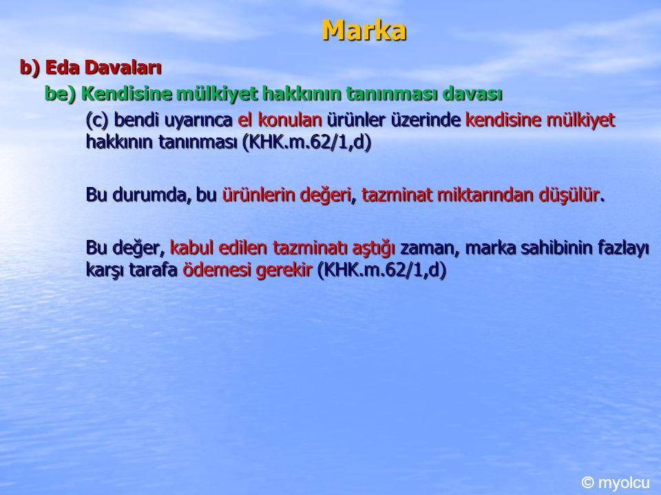 Marka b) Eda Davaları be) Kendisine mülkiyet hakkının tanınması davası (c) bendi uyarınca el konulan ürünler üzerinde kendisine mülkiyet hakkının tanı