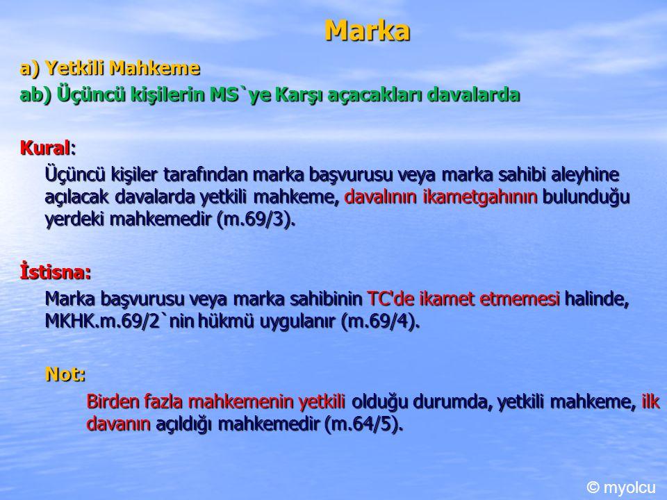 Marka a) Yetkili Mahkeme ab) Üçüncü kişilerin MS`ye Karşı açacakları davalarda Kural: Üçüncü kişiler tarafından marka başvurusu veya marka sahibi aley