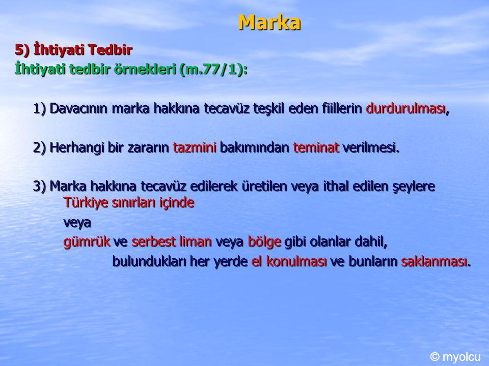 Marka 5) İhtiyati Tedbir İhtiyati tedbir örnekleri (m.77/1): 1) Davacının marka hakkına tecavüz teşkil eden fiillerin durdurulması, 2) Herhangi bir za