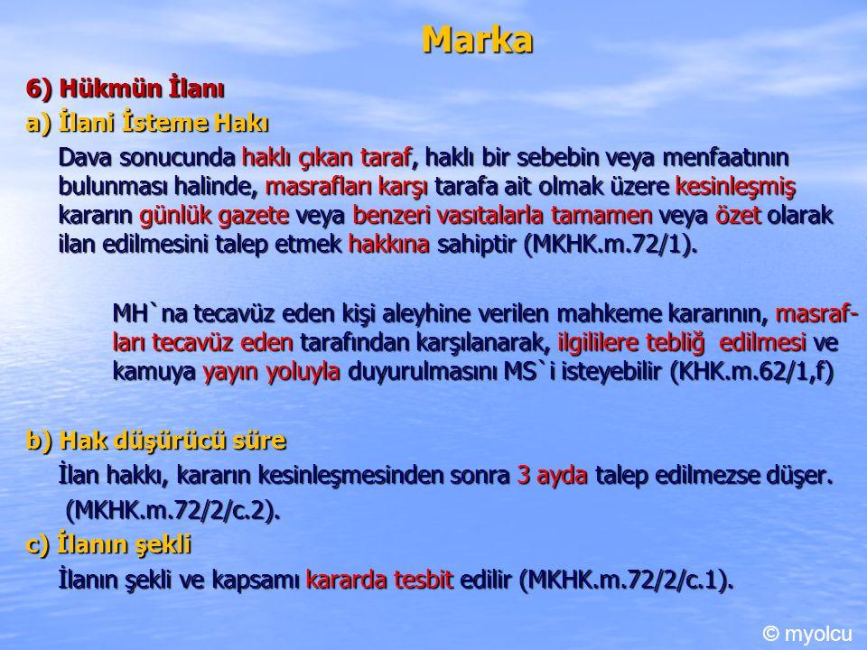 Marka 6) Hükmün İlanı a) İlani İsteme Hakı Dava sonucunda haklı çıkan taraf, haklı bir sebebin veya menfaatının bulunması halinde, masrafları karşı ta