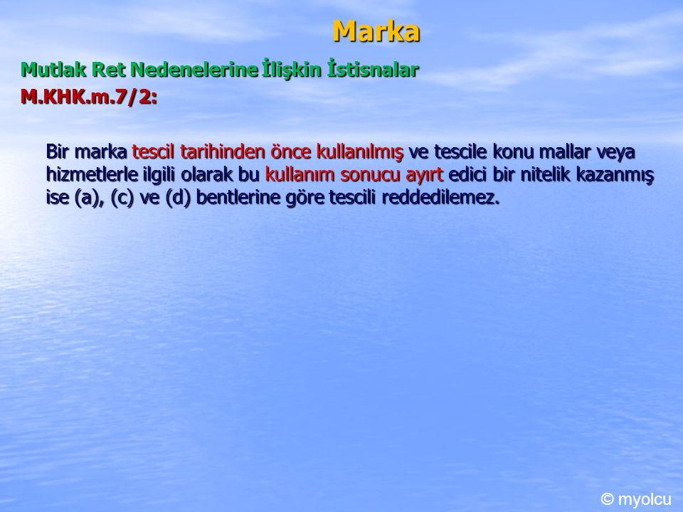 Marka Mutlak Ret Nedenelerine İlişkin İstisnalar M.KHK.m.7/2: Bir marka tescil tarihinden önce kullanılmış ve tescile konu mallar veya hizmetlerle ilg