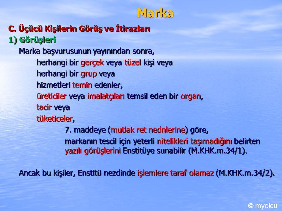 Marka C. Üçücü Kişilerin Görüş ve İtirazları 1) Görüşleri Marka başvurusunun yayınından sonra, herhangi bir gerçek veya tüzel kişi veya herhangi bir g