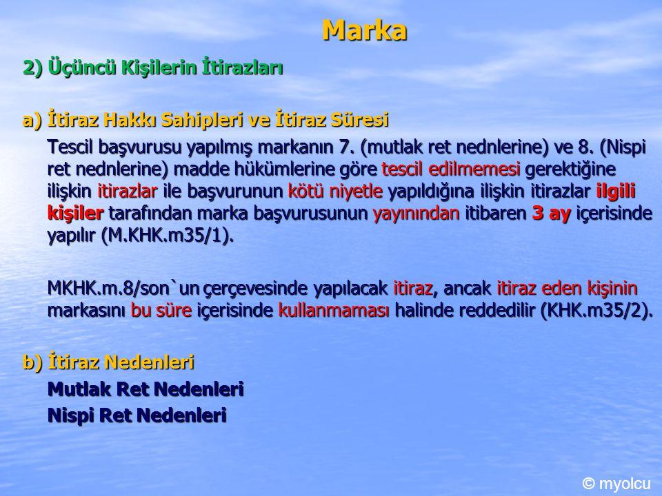 Marka 2) Üçüncü Kişilerin İtirazları a) İtiraz Hakkı Sahipleri ve İtiraz Süresi Tescil başvurusu yapılmış markanın 7. (mutlak ret nednlerine) ve 8. (N