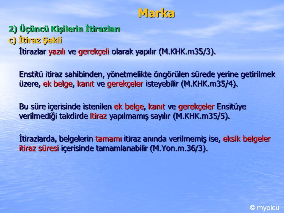 Marka 2) Üçüncü Kişilerin İtirazları c) İtiraz Şekli İtirazlar yazılı ve gerekçeli olarak yapılır (M.KHK.m35/3).