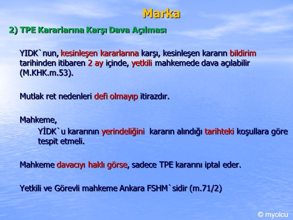 Marka 2) TPE Kararlarına Karşı Dava Açılması YIDK`nun, kesinleşen kararlarına karşı, kesinleşen kararın bildirim tarihinden itibaren 2 ay içinde, yetkili mahkemede dava açılabilir (M.KHK.m.53).
