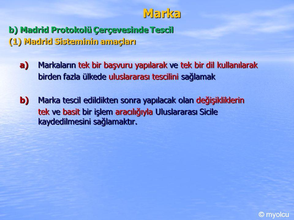 Marka b) Madrid Protokolü Çerçevesinde Tescil (1) Madrid Sisteminin amaçları a) Markaların tek bir başvuru yapılarak ve tek bir dil kullanılarak birde
