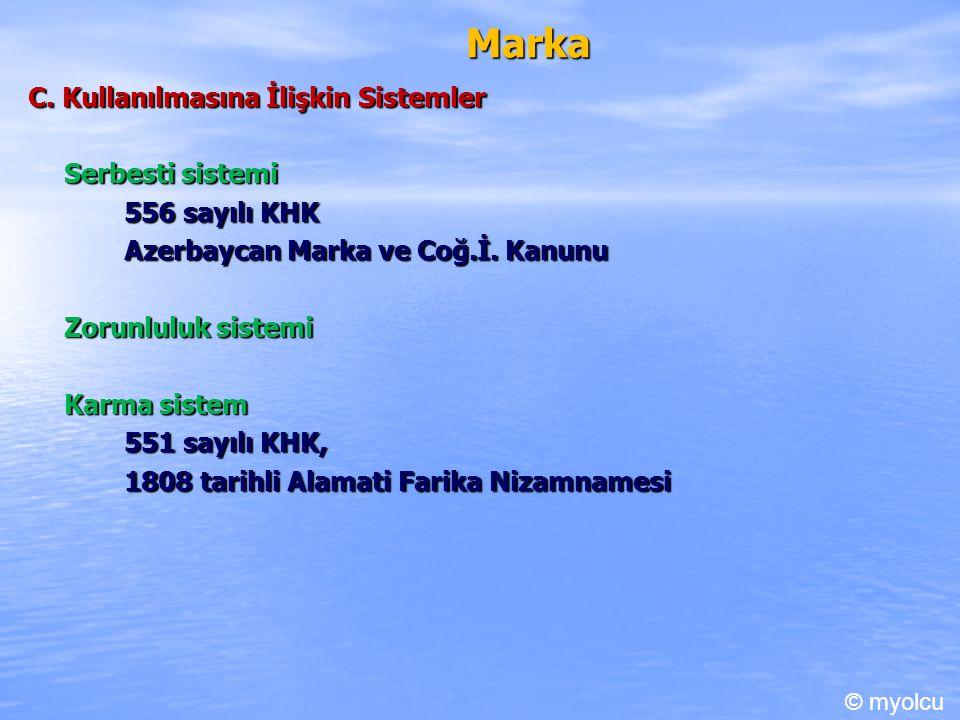 Marka C. Kullanılmasına İlişkin Sistemler Serbesti sistemi 556 sayılı KHK Azerbaycan Marka ve Coğ.İ. Kanunu Zorunluluk sistemi Karma sistem 551 sayılı