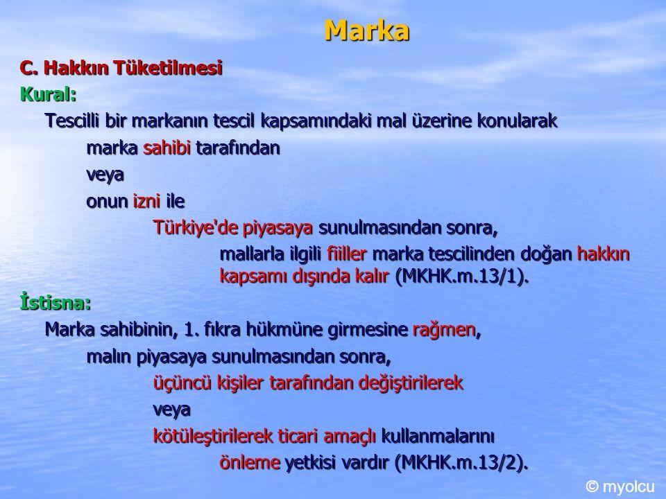 Marka C. Hakkın Tüketilmesi Kural: Tescilli bir markanın tescil kapsamındaki mal üzerine konularak marka sahibi tarafından veya onun izni ile Türkiye'