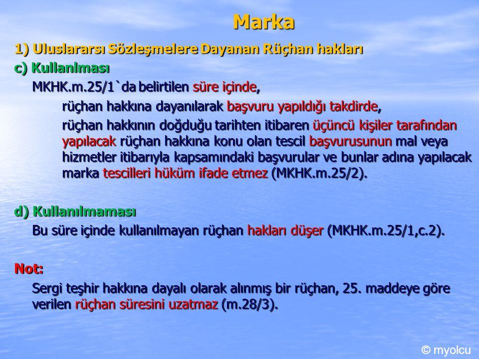 Marka 1) Uluslararsı Sözleşmelere Dayanan Rüçhan hakları c) Kullanlması MKHK.m.25/1`da belirtilen süre içinde, rüçhan hakkına dayanılarak başvuru yapı
