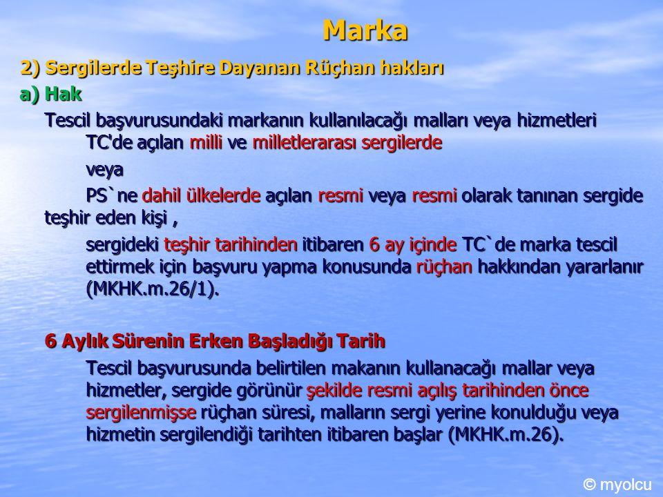 Marka 2) Sergilerde Teşhire Dayanan Rüçhan hakları a) Hak Tescil başvurusundaki markanın kullanılacağı malları veya hizmetleri TC'de açılan milli ve m